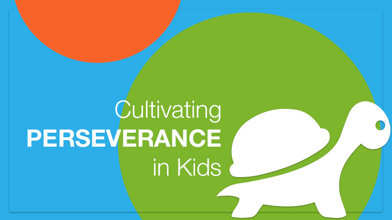 Cultivating Perseverance in Kids