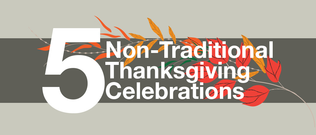 Five Non-Traditional Thanksgiving Celebrations