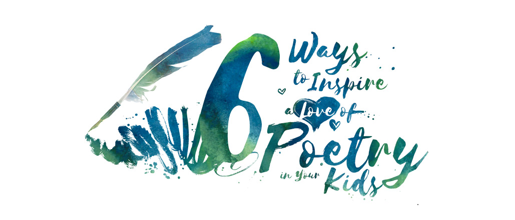 6 Ways to Inspire a Love of Poetry in Your Kids