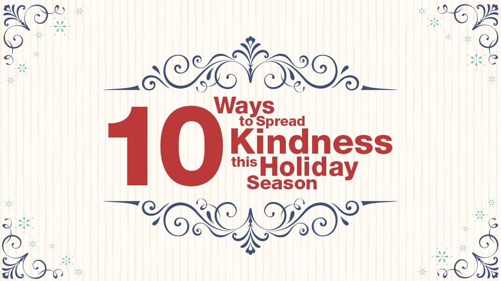 10 Ways to Spread Kindness this Holiday Season