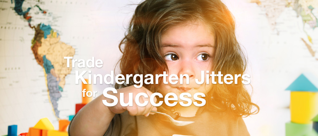 Trade Kindergarten Jitters for Success