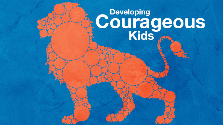 Developing Courageous Kids