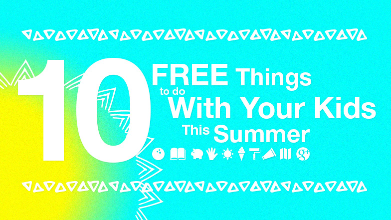 Ten Free Things to do with your Kids This Summer