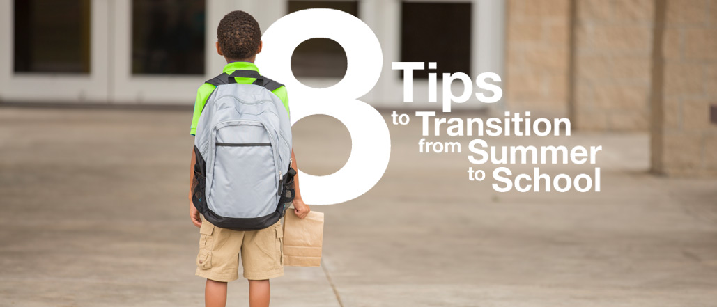 8 Tips to Transition from Summer to School